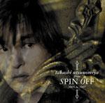 "TAKASHI UTSUNOMIYA from ""SPIN OFF"" 2005 to 2007"