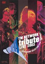 TM NETWORK tribute LIVE 2003