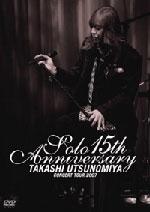TAKASHI UTSUNOMIYA CONCERT TOUR 2007 Solo 15th Anniversary