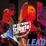 「TM NETWORK tribute LIVE 2003 Lead」