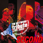 「TM NETWORK tribute LIVE 2003 SECOND」